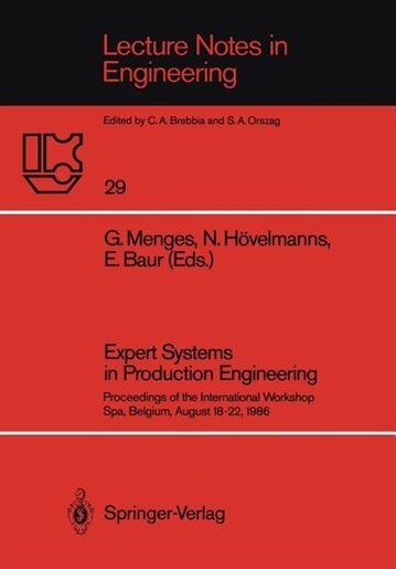 Expert Systems in Production Engineering: Proceedings of the International Workshop, Spa, Belgium, August 18-22, 1986 by Georg Menges