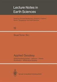 Applied Geodesy: Global Positioning System - Networks - Particle Accelerators - Mathematical Geodesy by Stuart Turner