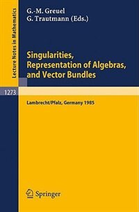 Singularities, Representation of Algebras, and Vector Bundles: Proceedings of a Symposium held in Lambrecht/Pfalz, Fed.Rep. of Germany, Dec. 13-17, 1985 by Gert-Martin Greuel