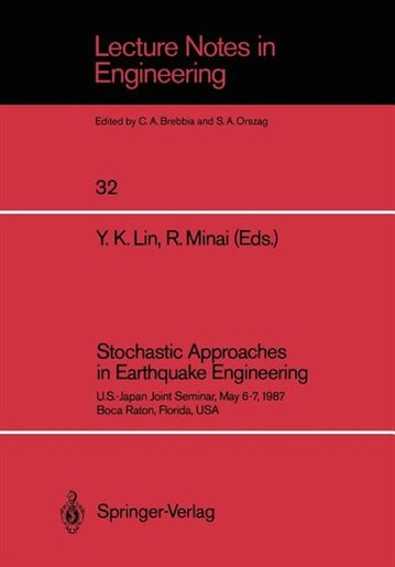 Stochastic Approaches in Earthquake Engineering: U.S.-Japan Joint Seminar, May 6-7, 1987, Boca Raton, Florida, USA by Y.K. Lin