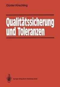 Qualitätssicherung und Toleranzen: Toleranz- und Prozeßanalyse für Entwicklungs- und Fertigungsingenieure by Günter Kirschling