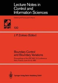 Boundary Control And Boundary Variations: Proceedings Of The Ifip Wg 7.2 Conference, Nice, France June 10-13, 1987 by J.p. Zolesio
