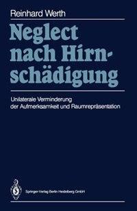 Neglect nach Hirnschädigung: Unilaterale Verminderung der Aufmerksamkeit und Raumrepräsentation by Reinhard Werth