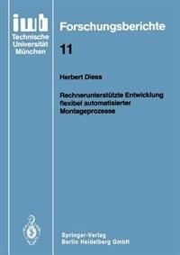Rechnerunterstützte Entwicklung flexibel automatisierter Montageprozesse by Herbert Diess