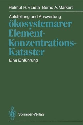 Aufstellung Und Auswertung Ökosystemarer Element-konzentrations-kataster: Eine Einführung by Helmut H.f. Lieth