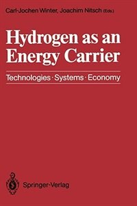 Hydrogen as an Energy Carrier: Technologies, Systems, Economy by Carl-Jochen Winter
