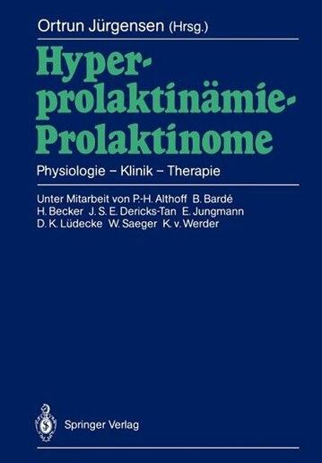 Hyperprolaktinämie - Prolaktinome: Physiologie - Klinik - Therapie by Ortrun Jürgensen