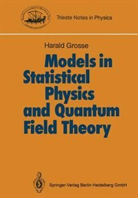 Models in Statistical Physics and Quantum Field Theory by Harald Grosse
