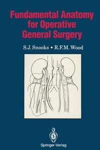 Fundamental Anatomy for Operative General Surgery by S.J. Snooks