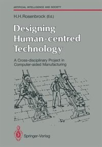 Designing Human-centred Technology: A Cross-disciplinary Project in Computer-aided Manufacturing by Howard H. Rosenbrock