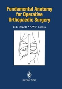 Fundamental Anatomy for Operative Orthopaedic Surgery by S.T. Donell