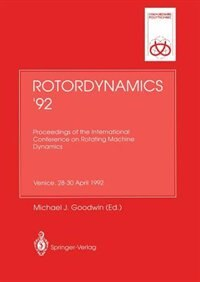 Rotordynamics '92: Proceedings Of The International Conference On Rotating Machine Dynamics Hotel Des Bains, Venice, 2 by Michael J. Goodwin