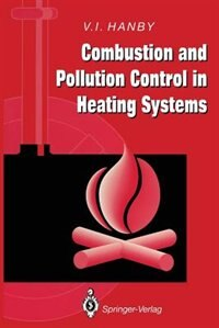 Combustion And Pollution Control In Heating Systems by Victor I. Hanby