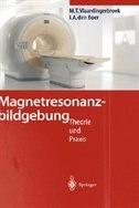 Magnetresonanzbildgebung: Theorie und Praxis by Marinus T. Vlaardingerbroek