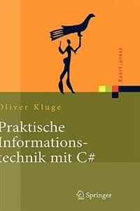 Praktische Informationstechnik mit C#: Anwendungen und Grundlagen by Oliver Kluge