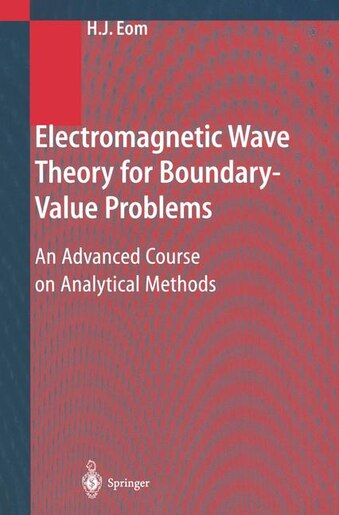 Electromagnetic Wave Theory For Boundary-value Problems: An Advanced Course On Analytical Methods by Hyo J. Eom