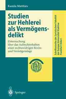 Studien zur Hehlerei als Vermögensdelikt: Untersuchung über das Aufrechterhalten einer rechtswidrigen Besitz- und Vermögenslage by Kamila Matthies