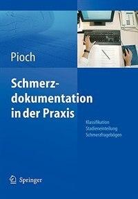 Schmerzdokumentation in der Praxis: Klassifikation, Stadieneinteilung, Schmerzfragebögen by Erdmute Pioch