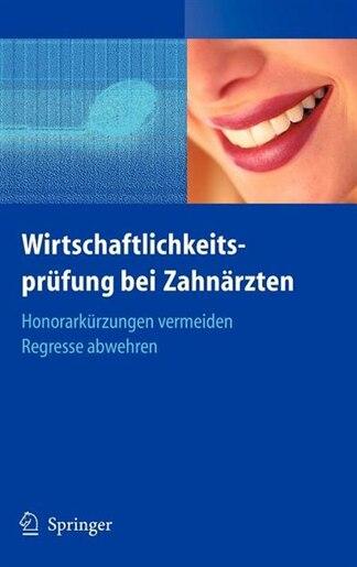 Wirtschaftlichkeitsprüfung Bei Zahnärzten: Honorarkürzungen Vermeiden - Regresse Abwehren by Beate Bahner