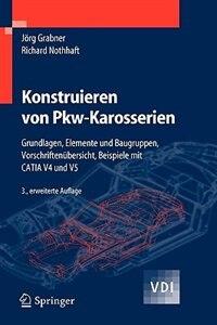 Konstruieren von Pkw-Karosserien: Grundlagen, Elemente und Baugruppen, Vorschriftenübersicht, Beispiele mit CATIA V4 und V5 by Jörg Grabner
