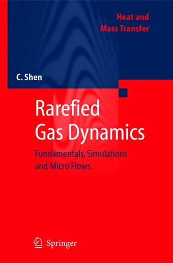 Rarefied Gas Dynamics: Fundamentals, Simulations And Micro Flows by Ching Shen