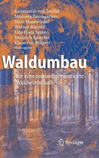 Waldumbau: für eine zukunftsorientierte Waldwirtschaft by Konstantin Teuffel
