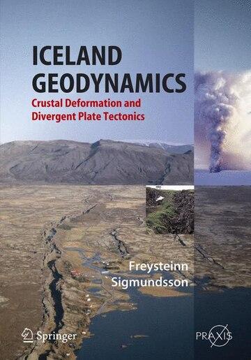 Iceland Geodynamics: Crustal Deformation And Divergent Plate Tectonics by Freysteinn Sigmundsson