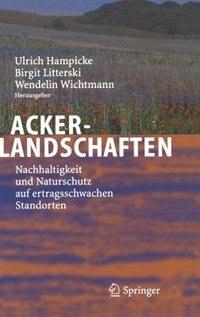 Ackerlandschaften: Nachhaltigkeit und Naturschutz auf ertragsschwachen Standorten by Ulrich Hampicke