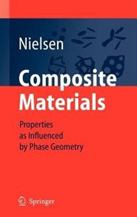 Composite Materials: Properties as Influenced by Phase Geometry