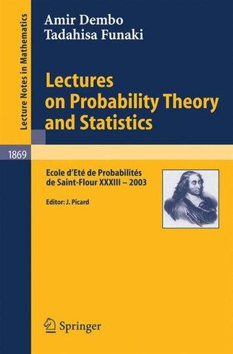 Lectures on Probability Theory and Statistics: Ecole D'ete De Probabilites De Saint-flour Xxxiii - 2003 by Amir Dembo