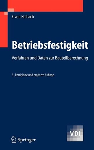Betriebsfestigkeit: Verfahren und Daten zur Bauteilberechnung by Erwin Haibach