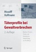 Täterprofile bei Gewaltverbrechen: Mythos, Theorie, Praxis und forensische Anwendung des Profilings by Cornelia Musolff