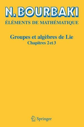 Groupes Et Algebres De Lie: Chapitres 2 et 3 by N. Bourbaki