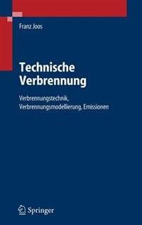 Technische Verbrennung: Verbrennungstechnik, Verbrennungsmodellierung, Emissionen by Franz Joos