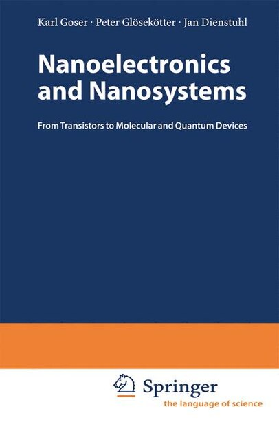 Nanoelectronics and Nanosystems: From Transistors to Molecular and Quantum Devices by Karl Goser