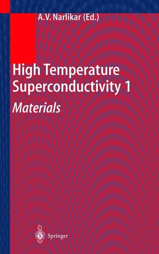 High Temperature Superconductivity 1: Materials by Anant V. Narlikar