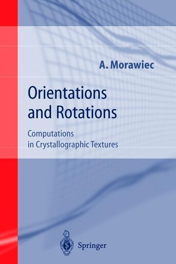 Orientations and Rotations: Computations in Crystallographic Textures by Adam Morawiec