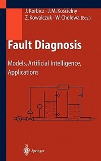 Fault Diagnosis: Models, Artificial Intelligence, Applications by Józef Korbicz