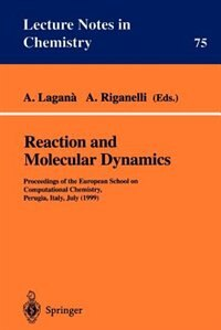 Reaction and Molecular Dynamics: Proceedings of the European School on Computational Chemistry, Perugia, Italy, July (1999) by A. Lagana