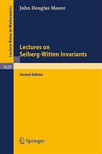 Lectures on Seiberg-Witten Invariants by John D. Moore