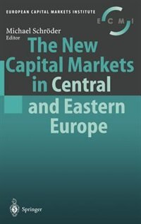 The New Capital Markets in Central and Eastern Europe by Michael Schröder