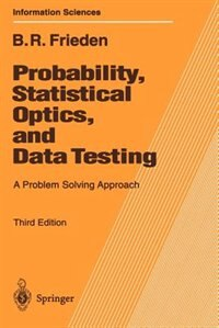 Probability, Statistical Optics, and Data Testing: A Problem Solving Approach by Roy Frieden