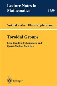 Toroidal Groups: Line Bundles, Cohomology and Quasi-Abelian Varieties by Yukitaka Abe