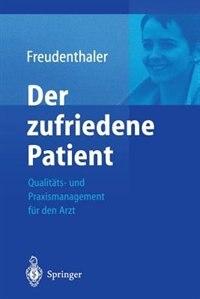 Der zufriedene Patient: Qualitäts- und Praxismanagement für den Arzt by Ingeborg Freudenthaler
