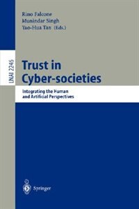 Trust in Cyber-societies: Integrating the Human and Artificial Perspectives by Rino Falcone