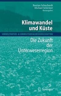 Klimawandel Und Küste: Die Zukunft Der Unterweserregion by Bastian Schuchardt