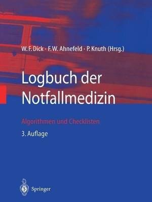Logbuch der Notfallmedizin: Algorithmen und Checklisten by W.F. Dick