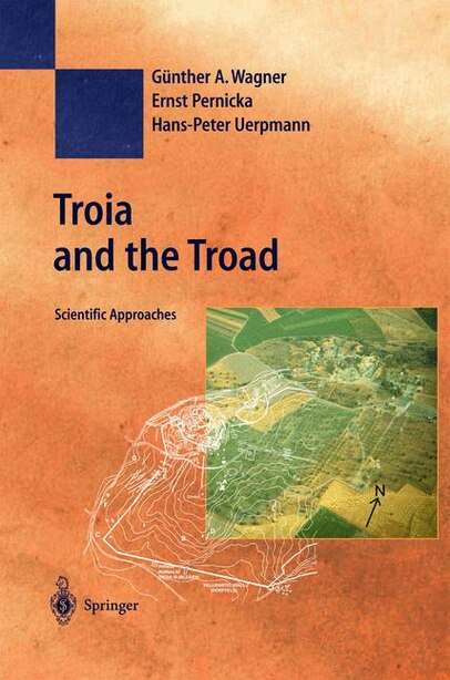 Troia And The Troad: Scientific Approaches by Günther A. Wagner