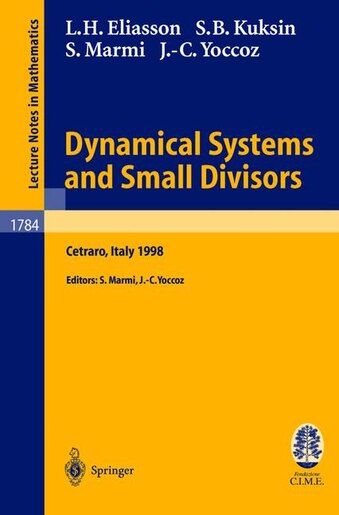 Dynamical Systems and Small Divisors: Lectures Given At The C.i.m.e. Summer School Held In Cetraro Italy, June 13-20, 19: Lectures Given by Hakan Eliasson