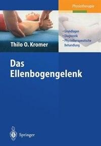 Das Ellenbogengelenk: Grundlagen, Diagnostik, physiotherapeutische Behandlung by Thilo O. Kromer